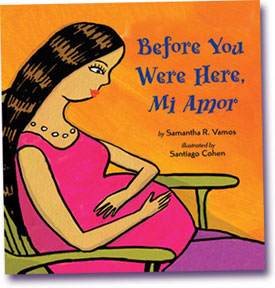 Before You Were Here, Mi Amor by Samantha Vamos is a bilingual children's picture book.